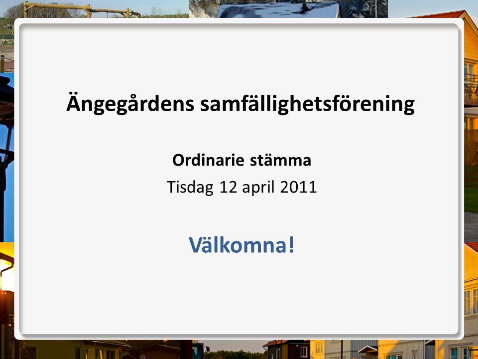 Ängegårdens samfällighetsförening Ordinarie stämma Tisdag 12 april 2011 Välkomna!