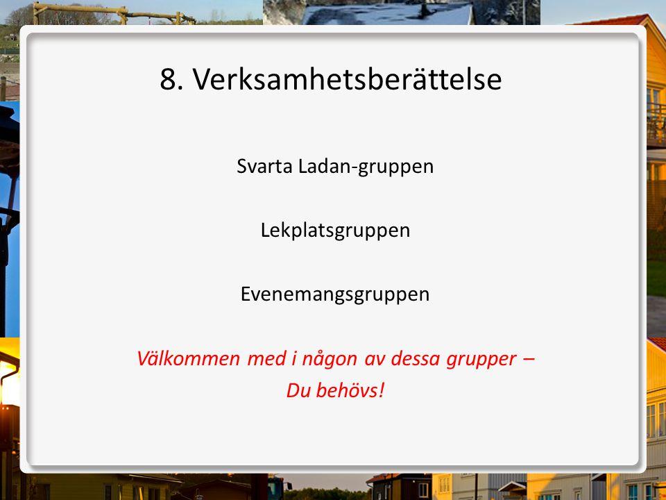 8. Verksamhetsberättelse Svarta Ladan-gruppen Lekplatsgruppen Evenemangsgruppen Välkommen med i någon av dessa grupper – Du behövs!