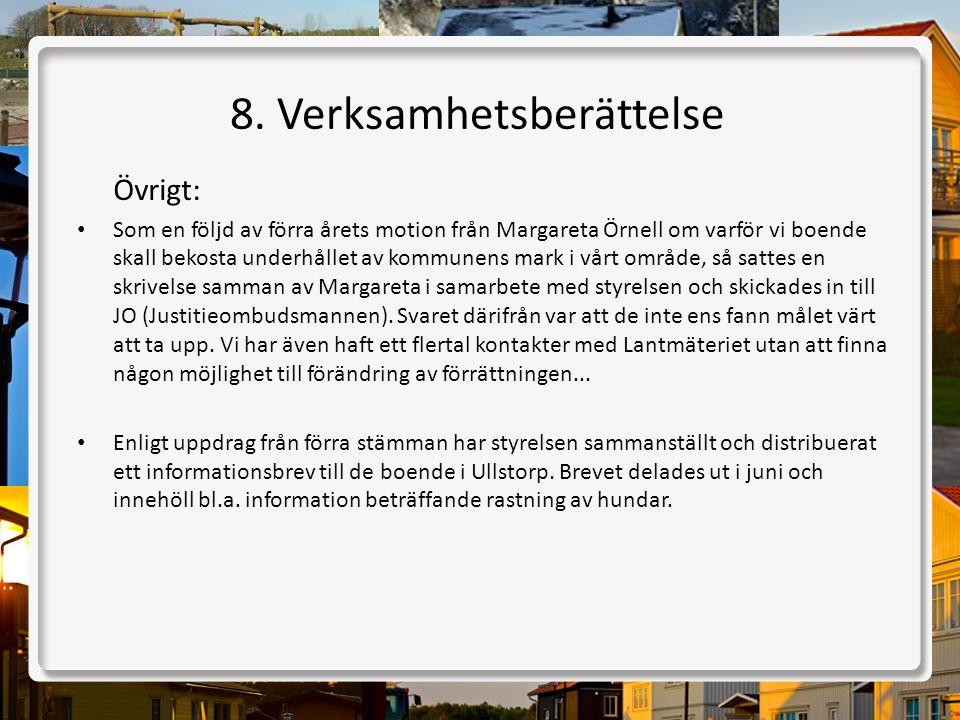 8. Verksamhetsberättelse Övrigt: • Som en följd av förra årets motion från Margareta Örnell om varför vi boende skall bekosta underhållet av kommunens