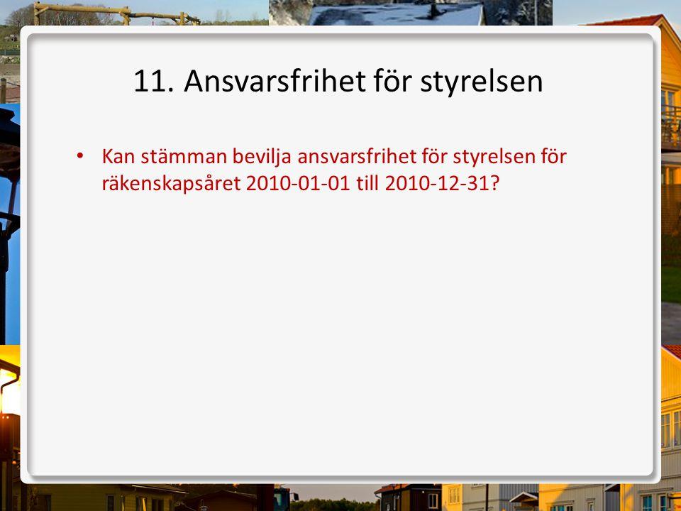11. Ansvarsfrihet för styrelsen • Kan stämman bevilja ansvarsfrihet för styrelsen för räkenskapsåret 2010-01-01 till 2010-12-31?