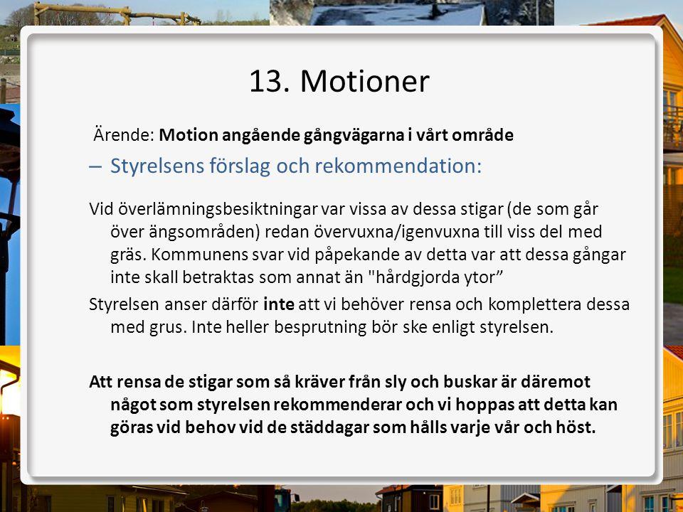 13. Motioner Ärende: Motion angående gångvägarna i vårt område – Styrelsens förslag och rekommendation: Vid överlämningsbesiktningar var vissa av dess