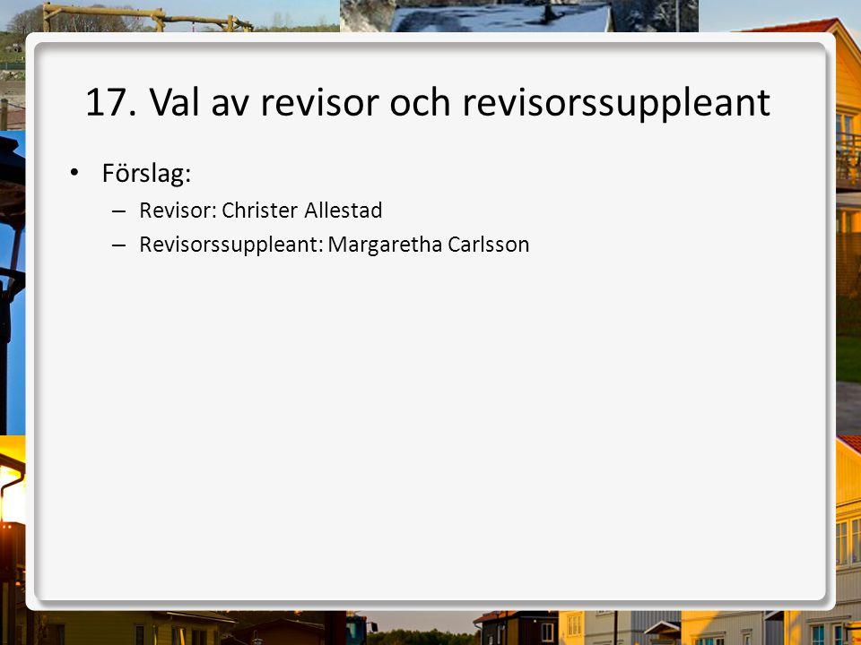 17. Val av revisor och revisorssuppleant • Förslag: – Revisor: Christer Allestad – Revisorssuppleant: Margaretha Carlsson