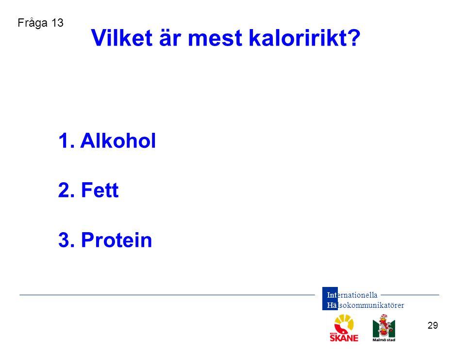 Internationella Hälsokommunikatörer 29 1. Alkohol 2. Fett 3. Protein Vilket är mest kaloririkt? Fråga 13