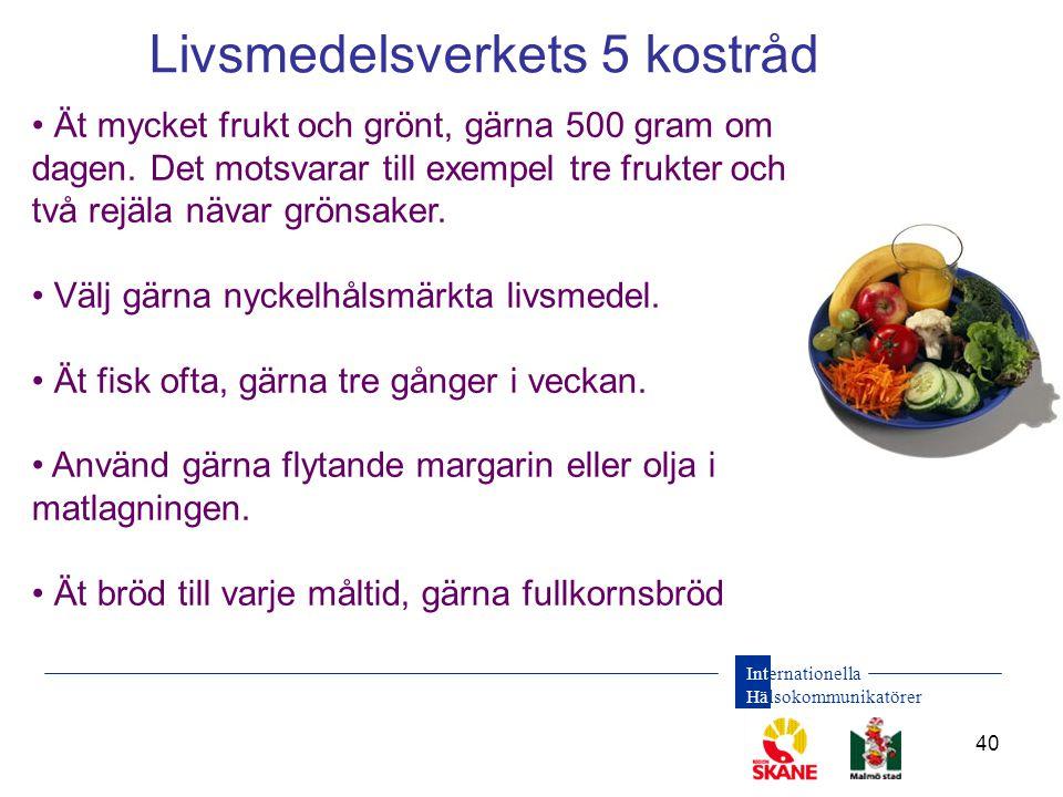 Internationella Hälsokommunikatörer 40 Livsmedelsverkets 5 kostråd • Ät mycket frukt och grönt, gärna 500 gram om dagen. Det motsvarar till exempel tr