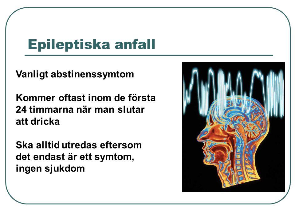 Epileptiska anfall Vanligt abstinenssymtom Kommer oftast inom de första 24 timmarna när man slutar att dricka Ska alltid utredas eftersom det endast ä