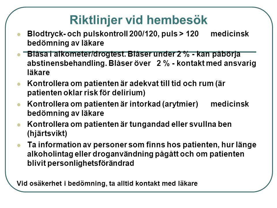 Riktlinjer vid hembesök  Blodtryck- och pulskontroll 200/120, puls > 120medicinsk bedömning av läkare  Blåsa i alkometer/drogtest. Blåser under 2 %