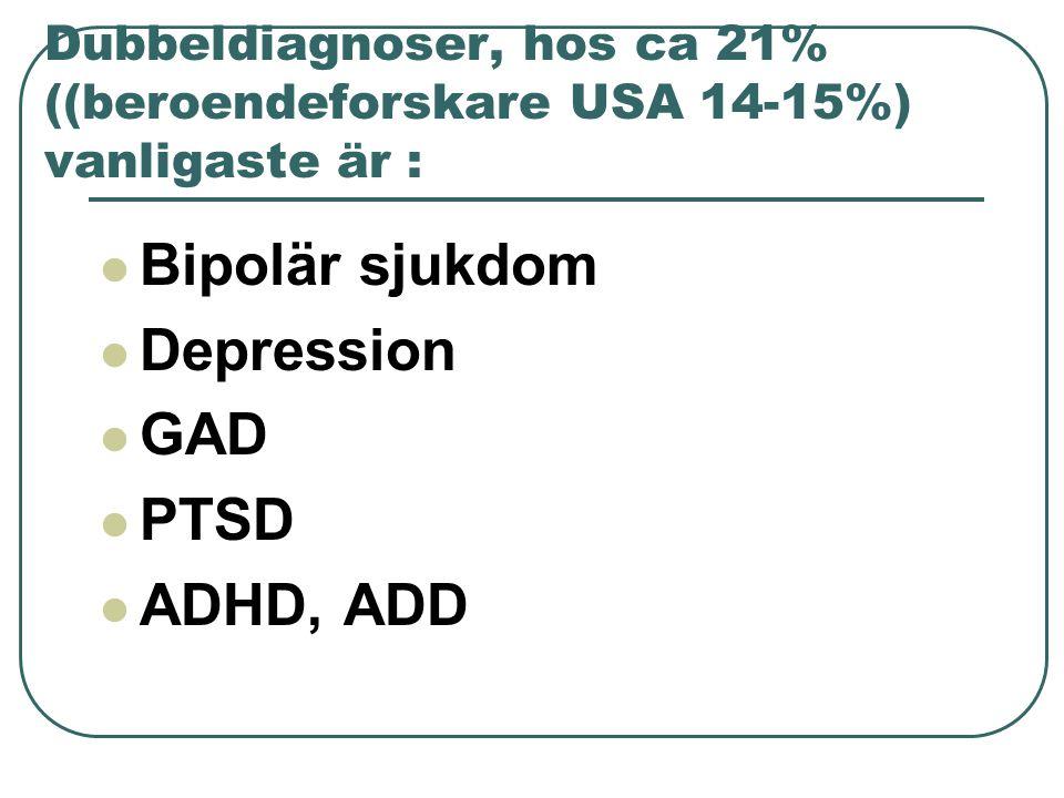 Dubbeldiagnoser, hos ca 21% ((beroendeforskare USA 14-15%) vanligaste är :  Bipolär sjukdom  Depression  GAD  PTSD  ADHD, ADD