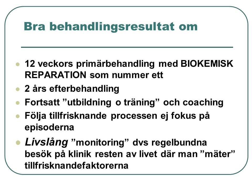 """Bra behandlingsresultat om  12 veckors primärbehandling med BIOKEMISK REPARATION som nummer ett  2 års efterbehandling  Fortsatt """"utbildning o trän"""