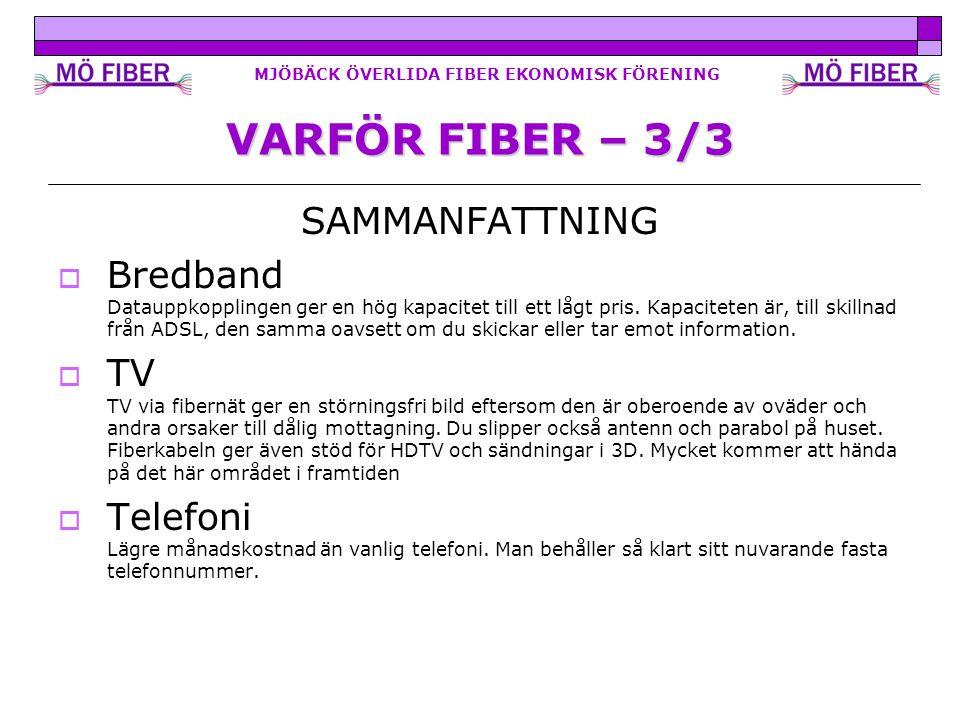 MJÖBÄCK ÖVERLIDA FIBER EKONOMISK FÖRENING VARFÖR FIBER – 3/3 SAMMANFATTNING  Bredband Datauppkopplingen ger en hög kapacitet till ett lågt pris.