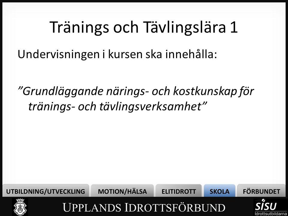 """Tränings och Tävlingslära 1 Undervisningen i kursen ska innehålla: """"Grundläggande närings- och kostkunskap för tränings- och tävlingsverksamhet"""""""