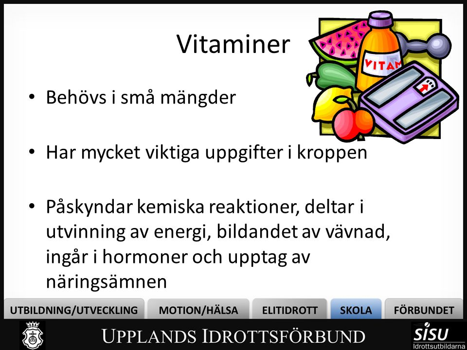 Vitaminer • Behövs i små mängder • Har mycket viktiga uppgifter i kroppen • Påskyndar kemiska reaktioner, deltar i utvinning av energi, bildandet av v