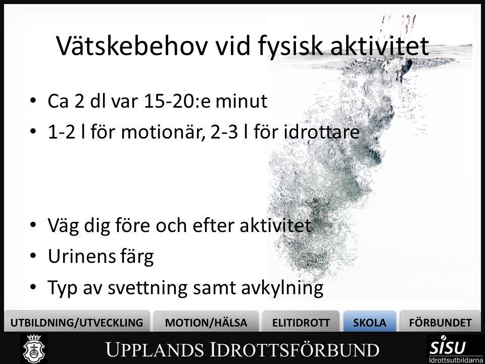 Vätskebehov vid fysisk aktivitet • Ca 2 dl var 15-20:e minut • 1-2 l för motionär, 2-3 l för idrottare • Väg dig före och efter aktivitet • Urinens fä