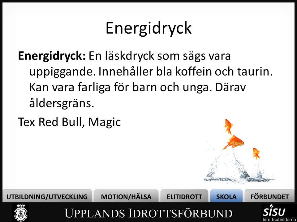 Energidryck Energidryck: En läskdryck som sägs vara uppiggande. Innehåller bla koffein och taurin. Kan vara farliga för barn och unga. Därav åldersgrä