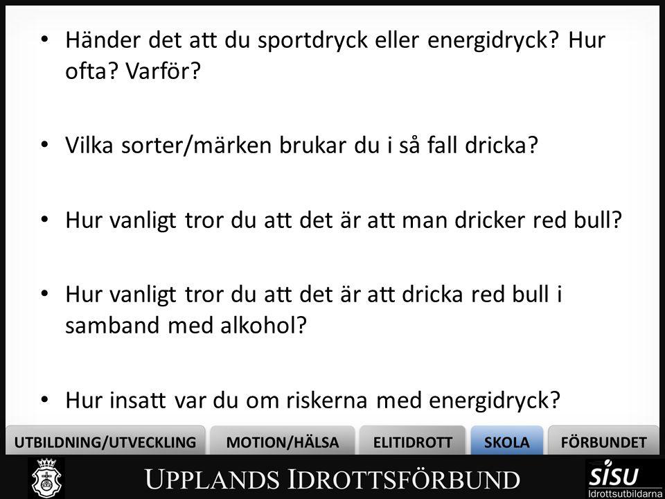 • Händer det att du sportdryck eller energidryck? Hur ofta? Varför? • Vilka sorter/märken brukar du i så fall dricka? • Hur vanligt tror du att det är