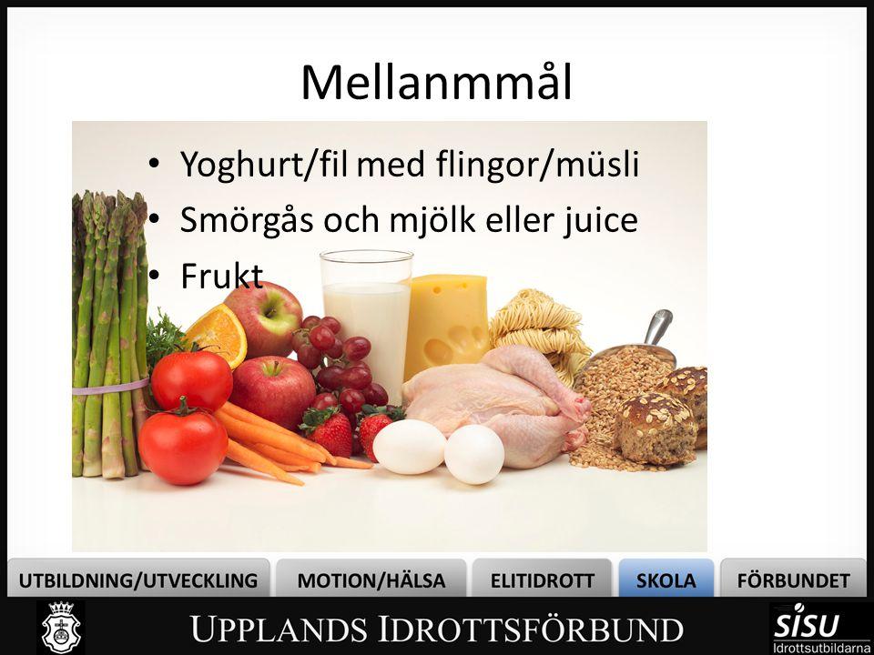 Mellanmmål • Yoghurt/fil med flingor/müsli • Smörgås och mjölk eller juice • Frukt