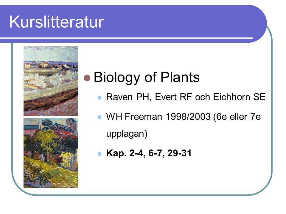 Kurslitteratur  Biology of Plants  Raven PH, Evert RF och Eichhorn SE  WH Freeman 1998/2003 (6e eller 7e upplagan)  Kap. 2-4, 6-7, 29-31