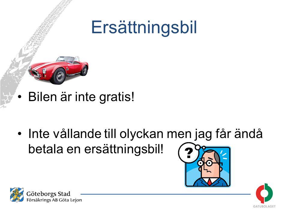 Ersättningsbil •Bilen är inte gratis! •Inte vållande till olyckan men jag får ändå betala en ersättningsbil!