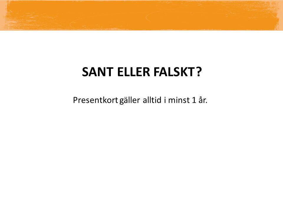 SANTELLER FALSKT Presentkort gäller alltid i minst 1 år.