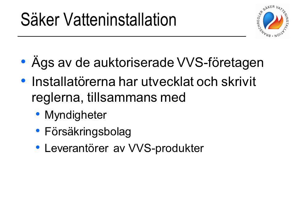 Säker Vatteninstallation • Ägs av de auktoriserade VVS-företagen • Installatörerna har utvecklat och skrivit reglerna, tillsammans med • Myndigheter •