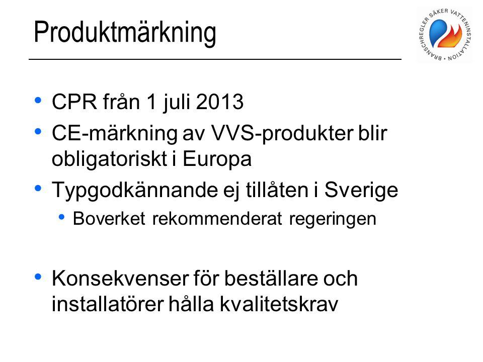 Produktmärkning • CPR från 1 juli 2013 • CE-märkning av VVS-produkter blir obligatoriskt i Europa • Typgodkännande ej tillåten i Sverige • Boverket re