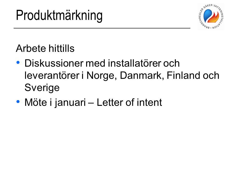 Produktmärkning Arbete hittills • Diskussioner med installatörer och leverantörer i Norge, Danmark, Finland och Sverige • Möte i januari – Letter of i