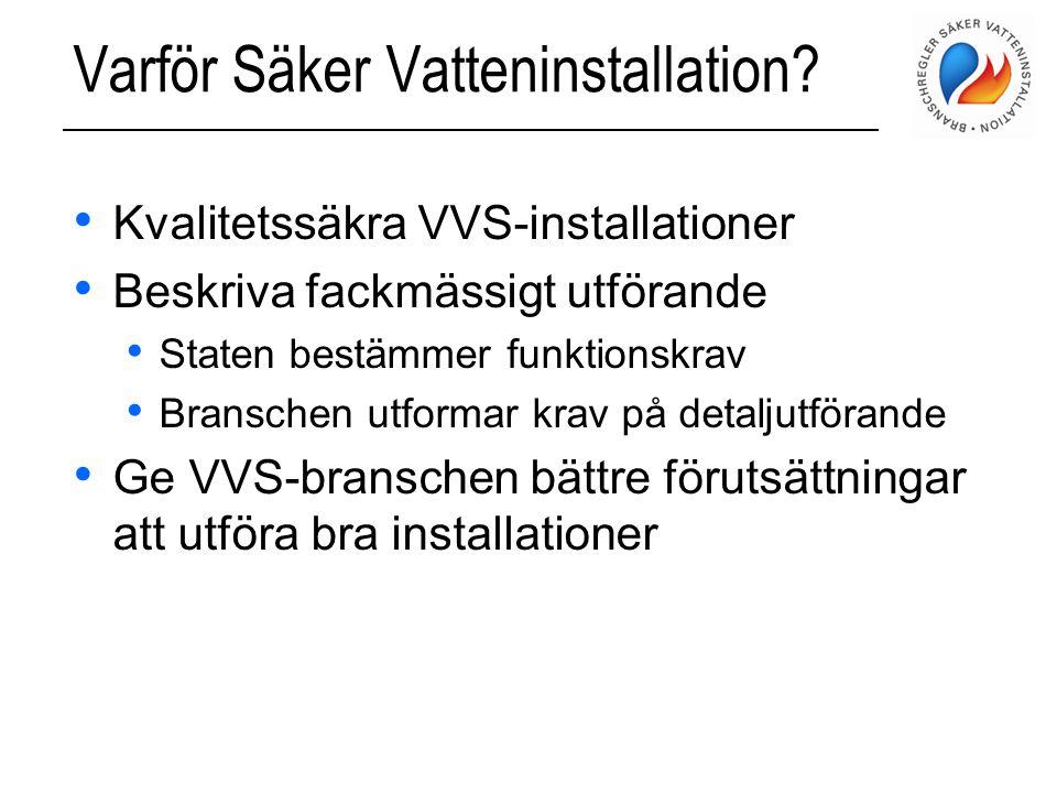 Varför Säker Vatteninstallation? • Kvalitetssäkra VVS-installationer • Beskriva fackmässigt utförande • Staten bestämmer funktionskrav • Branschen utf