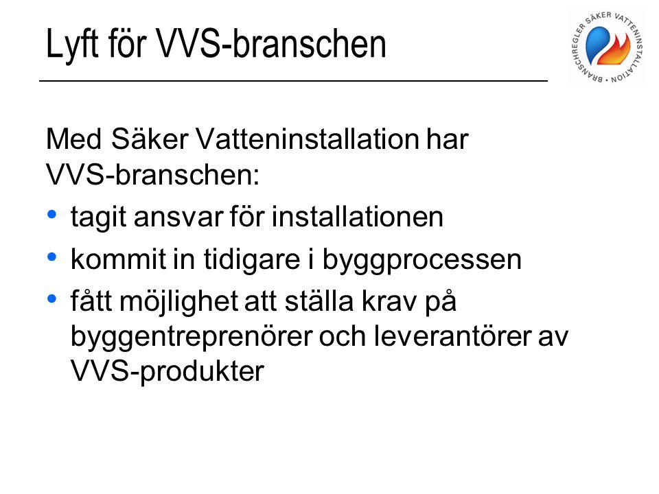 Lyft för VVS-branschen Med Säker Vatteninstallation har VVS-branschen: • tagit ansvar för installationen • kommit in tidigare i byggprocessen • fått m