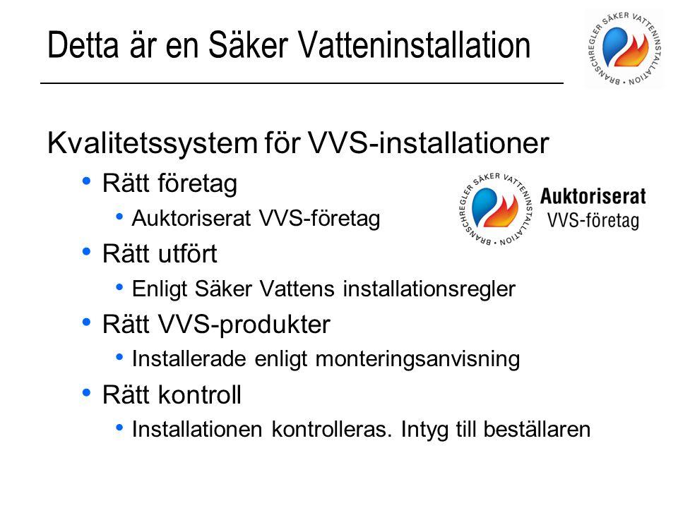 Detta är en Säker Vatteninstallation Kvalitetssystem för VVS-installationer • Rätt företag • Auktoriserat VVS-företag • Rätt utfört • Enligt Säker Vat
