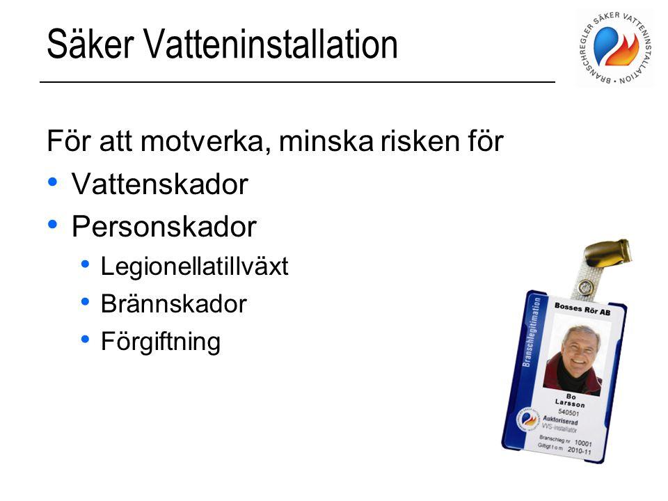 Konkurrensneutralt • Säker Vatteninstallation är ett frivilligt krav från beställare Trots detta: • Säker Vatteninstallation är fackmässigt utförande • Installationer utförs alltid enligt Säker Vatteninstallation i Sverige • OK med auktorisationskrav vid offentlig upphandling enligt domstol