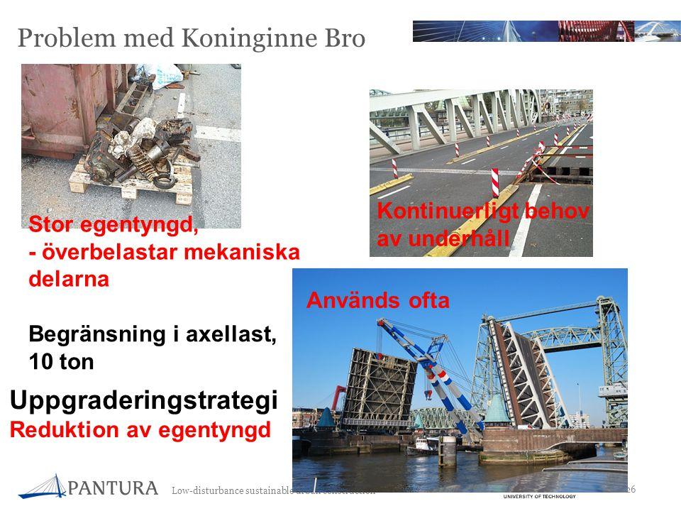 Low-disturbance sustainable urban construction 26 Problem med Koninginne Bro Används ofta Stor egentyngd, - överbelastar mekaniska delarna Kontinuerligt behov av underhåll Begränsning i axellast, 10 ton Uppgraderingstrategi Reduktion av egentyngd