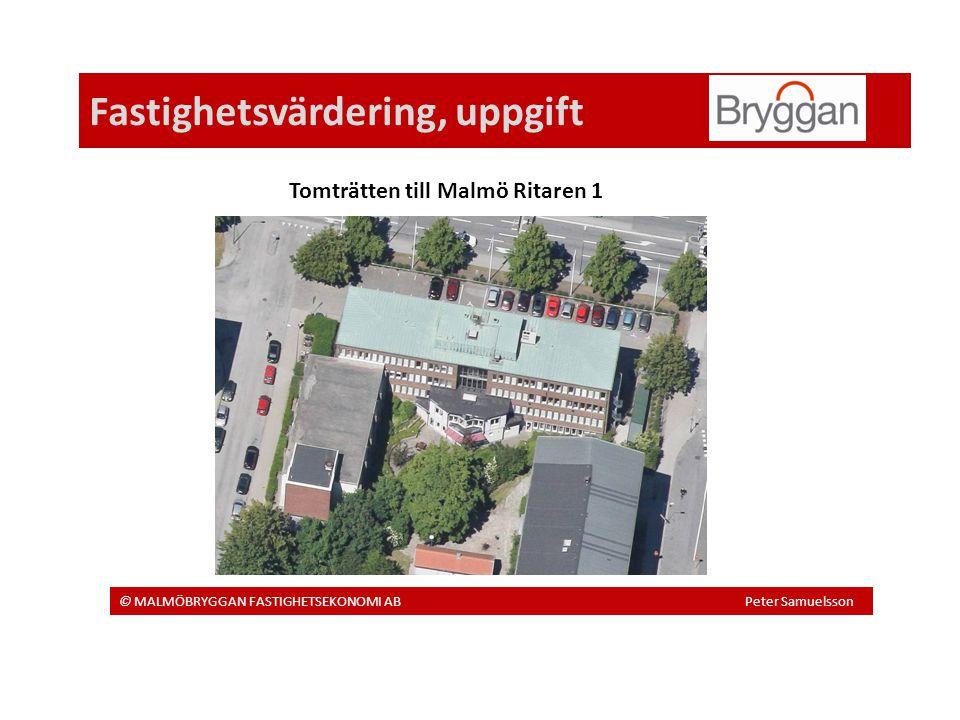 Fastighetsvärdering, uppgift © MALMÖBRYGGAN FASTIGHETSEKONOMI AB Peter Samuelsson Tomträtten till Malmö Ritaren 1