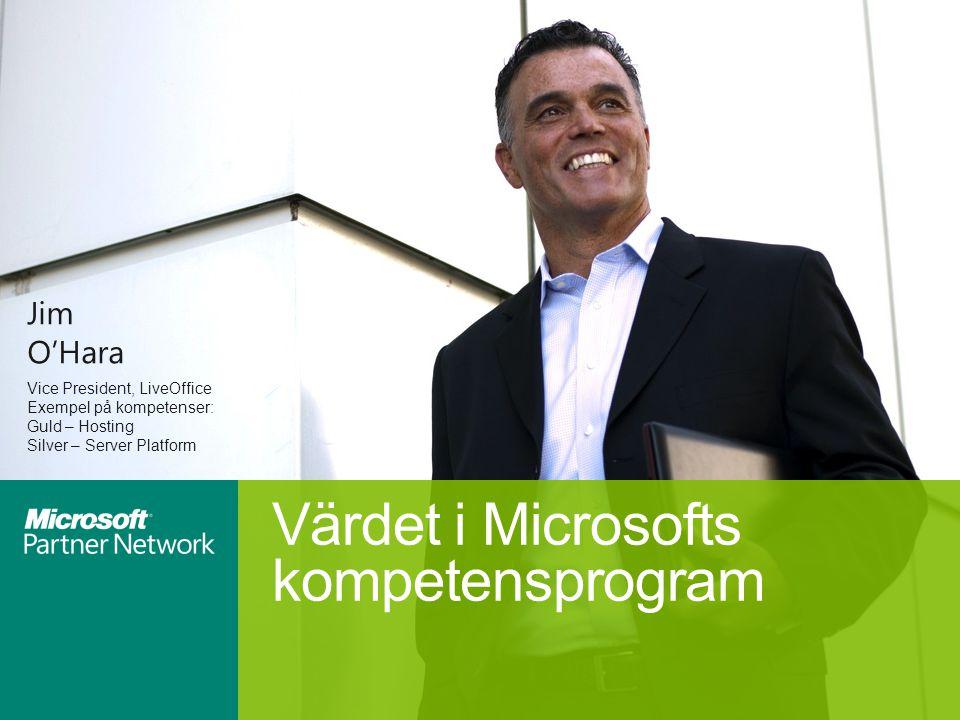 Jim O'Hara Vice President, LiveOffice Exempel på kompetenser: Guld – Hosting Silver – Server Platform Värdet i Microsofts kompetensprogram