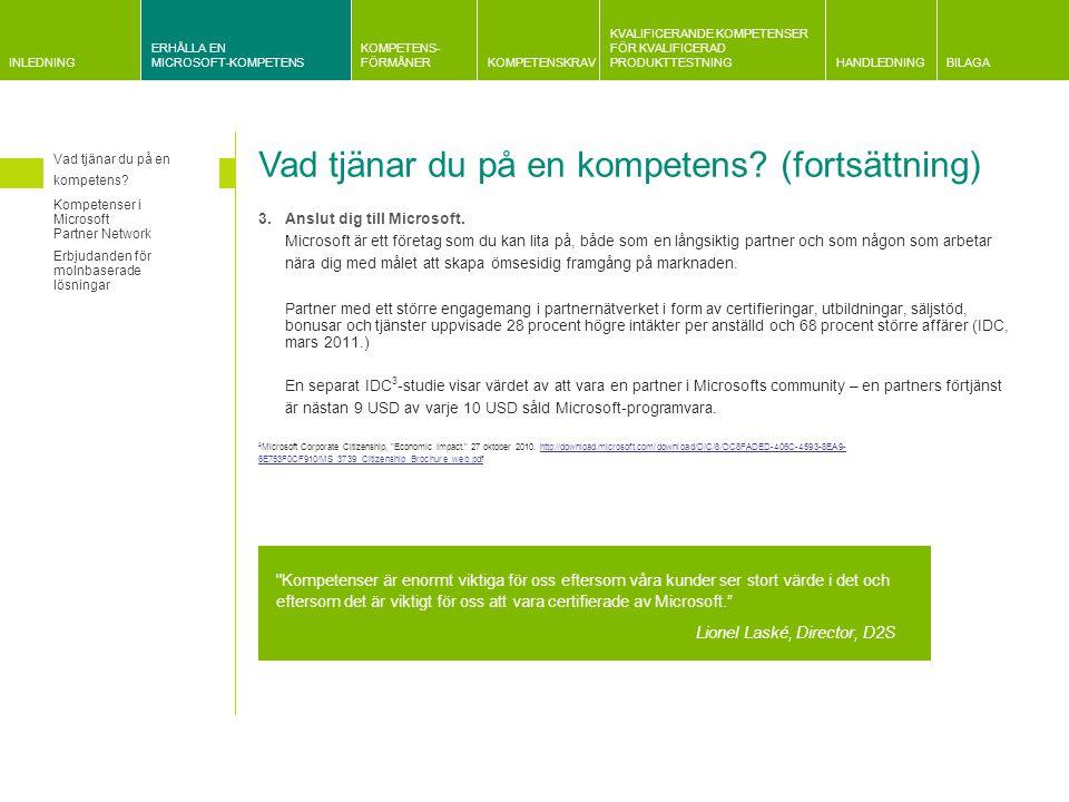 INLEDNING ERHÅLLA EN MICROSOFT-KOMPETENS KOMPETENS- FÖRMÅNERKOMPETENSKRAV KVALIFICERANDE KOMPETENSER FÖR KVALIFICERAD PRODUKTTESTNINGHANDLEDNINGBILAGA Information om kvalificeringskrav Gemensam information om krav relaterade till Microsoft och partnerplan Information om företagsutvärderingar Information om krav på kundreferenser Kravrelaterad information Huvudprodukter och relaterad kompetens Förändringar i kompetensstrukturen Huvudprodukter och relaterad kompetens Fokusområde:ISA Server Microsoft LyncMDOP.NET Framework Microsoft Office Microsoft ProjectSEO Share Point Server Application Development Application Integration  Application Lifecycle Management Business Intelligence  Collaboration and Content  Communications  CRM Data Platform Devices and Deployment  Digital Marketing   Distributor  ERP   Hosting Identity and Access  Learning Management and Virtualization  Messaging Midmarket Solution Provider   Mobility  OEM Project and Portfolio Management  Server Platform Small Business  Software Asset Management  Volume Licensing Kompetens endast via inbjudan Microsoft Certified Trainer som erbjuder Microsoft Official Courseware (MOC)