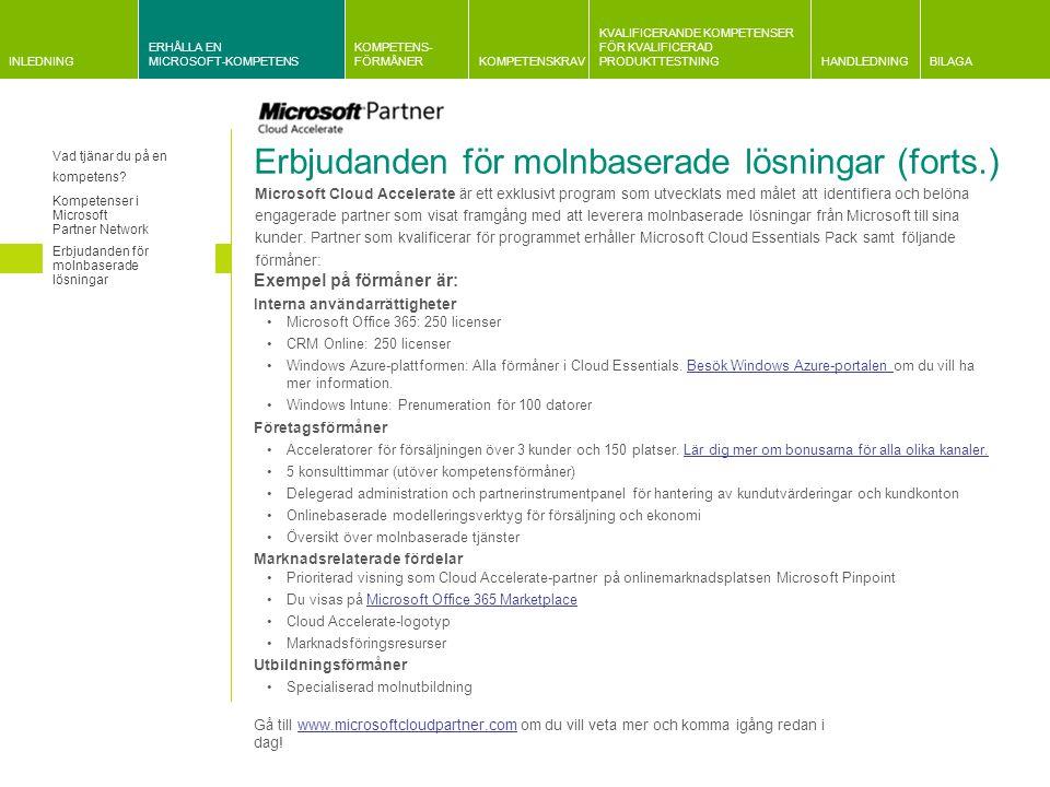 INLEDNING ERHÅLLA EN MICROSOFT-KOMPETENS KOMPETENS- FÖRMÅNERKOMPETENSKRAV KVALIFICERANDE KOMPETENSER FÖR KVALIFICERAD PRODUKTTESTNINGHANDLEDNINGBILAGA Information om kvalificeringskrav Gemensam information om krav relaterade till Microsoft och partnerplan Information om företagsutvärderingar Information om krav på kundreferenser Kravrelaterad information Huvudprodukter och relaterad kompetens Förändringar i kompetensstrukturen Information om kvalificeringskrav Det är viktigt att Microsofts partner kan distribuera, rekommendera, sälja och ge support för den senaste Microsoft-tekniken på marknaden för att uppfylla kundernas efterfrågan.