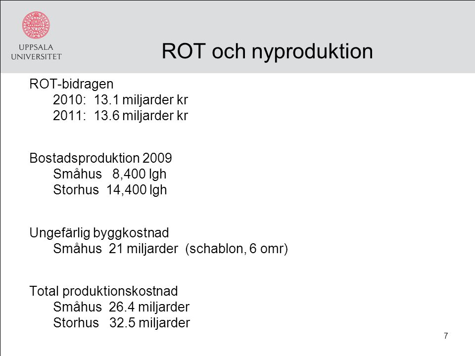 ROT och nyproduktion ROT-bidragen 2010: 13.1 miljarder kr 2011: 13.6 miljarder kr Bostadsproduktion 2009 Småhus 8,400 lgh Storhus 14,400 lgh Ungefärlig byggkostnad Småhus 21 miljarder (schablon, 6 omr) Total produktionskostnad Småhus 26.4 miljarder Storhus 32.5 miljarder 7