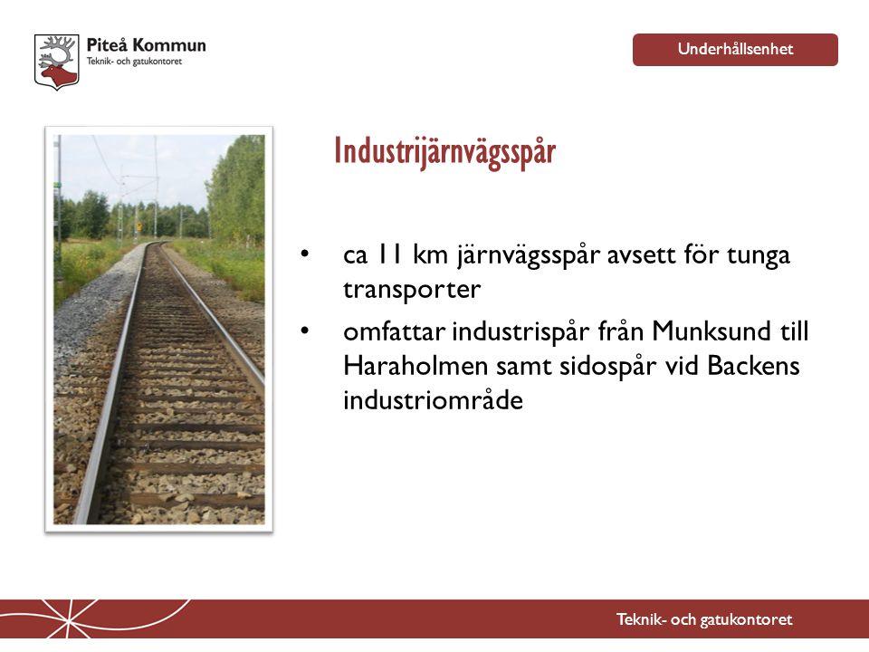 Teknik- och gatukontoret Underhållsenhet Industrijärnvägsspår • ca 11 km järnvägsspår avsett för tunga transporter • omfattar industrispår från Munksu