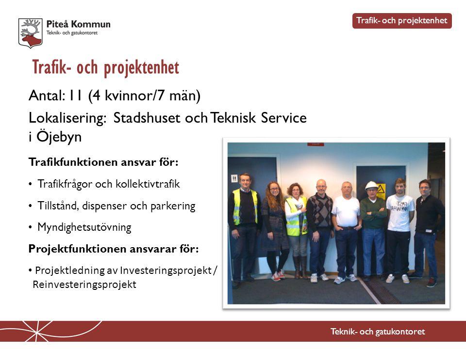 Trafik- och projektenhet Teknik- och gatukontoret Antal: 11 (4 kvinnor/7 män) Lokalisering: Stadshuset och Teknisk Service i Öjebyn Trafik- och projek