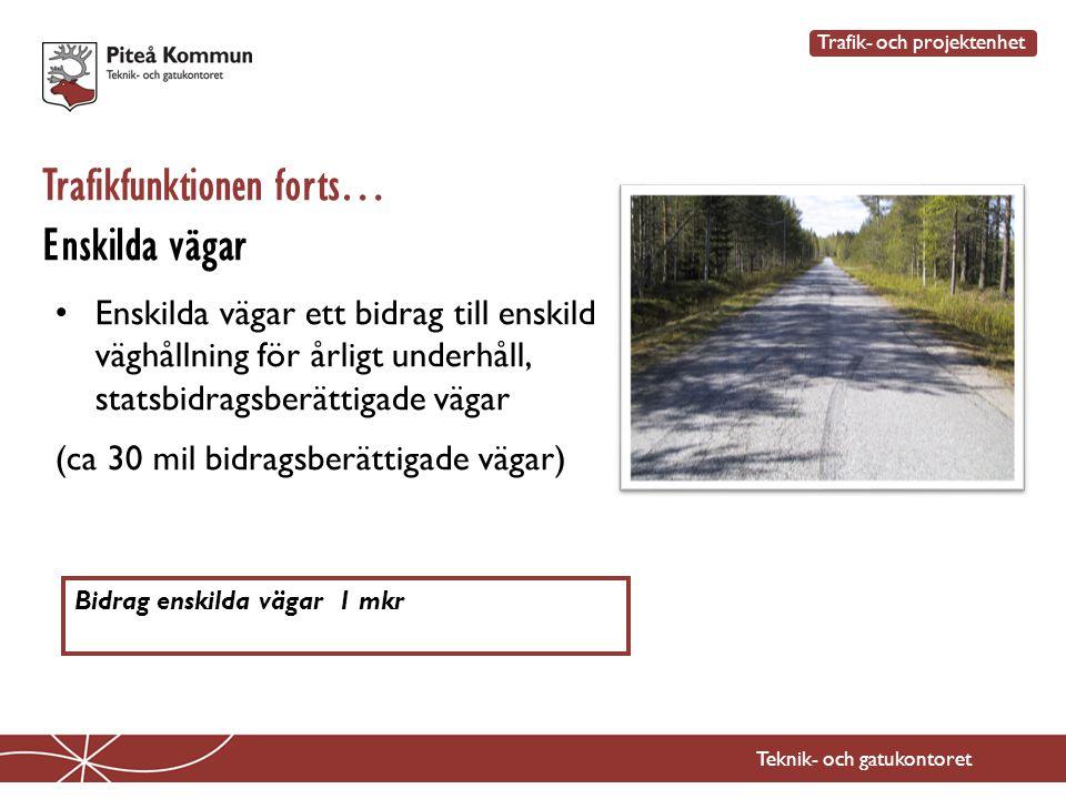 Teknik- och gatukontoret Trafikfunktionen forts… Enskilda vägar Trafik- och projektenhet • Enskilda vägar ett bidrag till enskild väghållning för årli