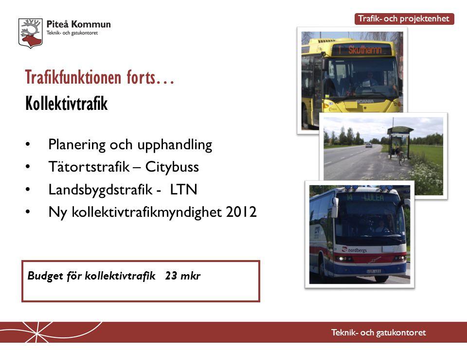 Teknik- och gatukontoret Trafikfunktionen forts… Kollektivtrafik Trafik- och projektenhet • Planering och upphandling • Tätortstrafik – Citybuss • Lan