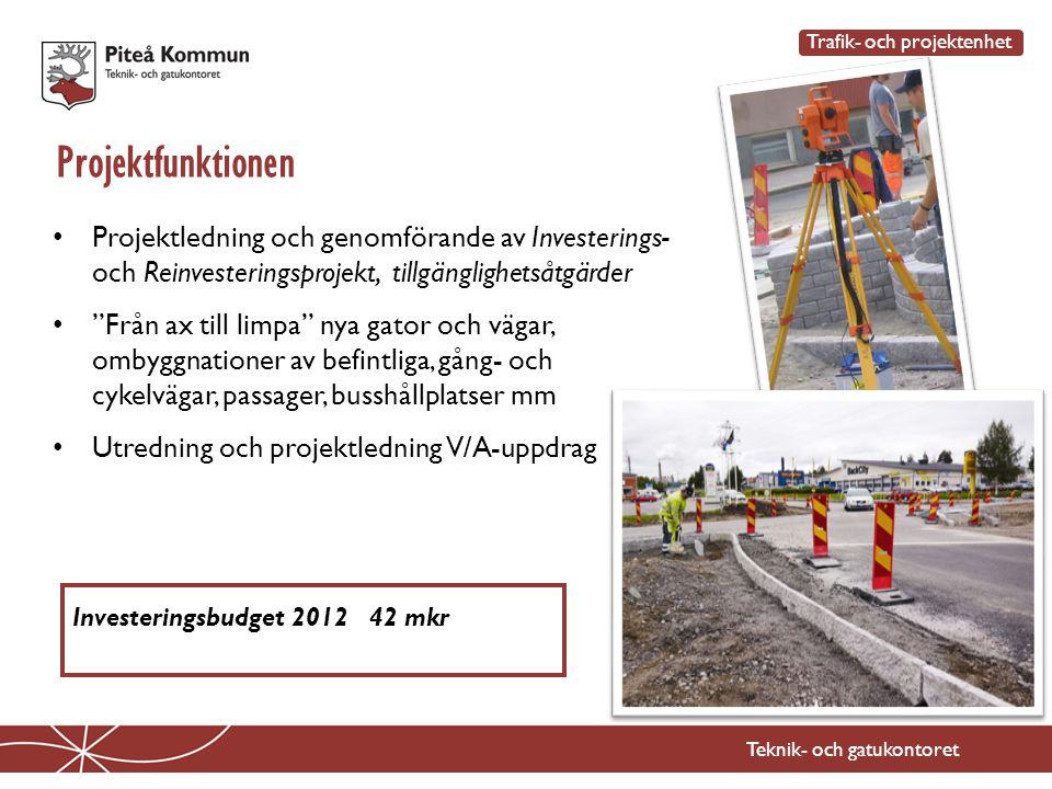 Teknik- och gatukontoret Projektfunktionen Trafik- och projektenhet • Projektledning och genomförande av Investerings- och Reinvesteringsprojekt, till