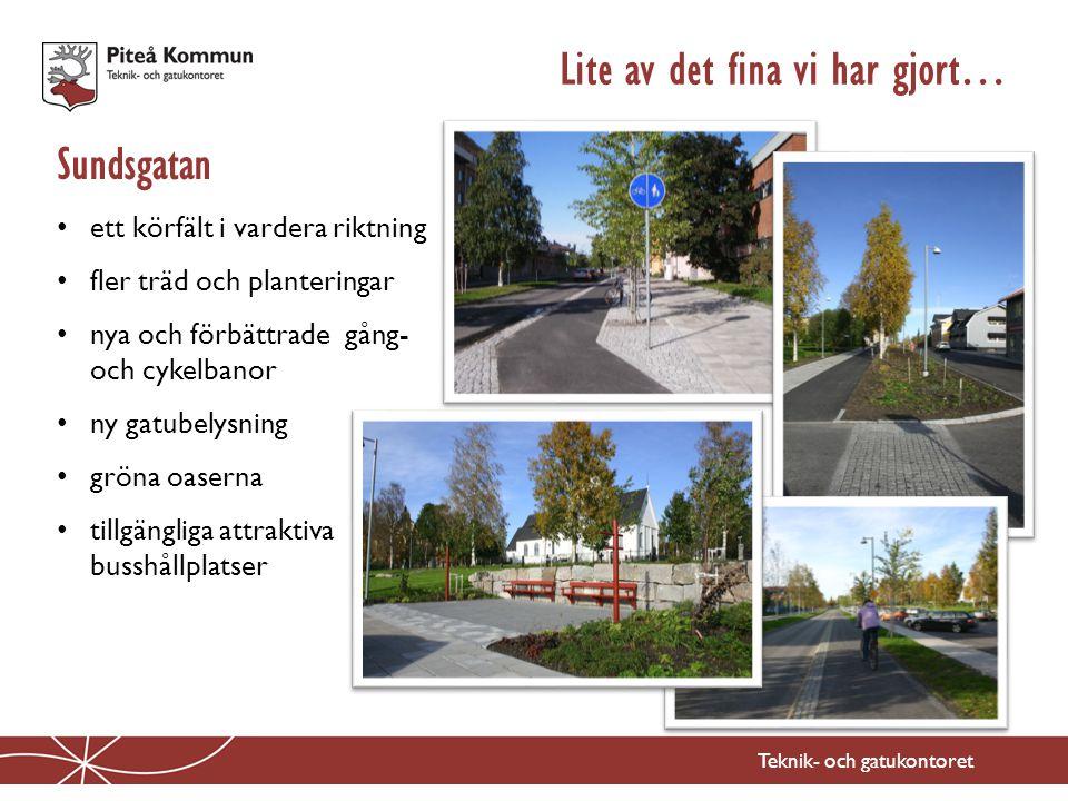 Teknik- och gatukontoret Sundsgatan Lite av det fina vi har gjort… • ett körfält i vardera riktning • fler träd och planteringar • nya och förbättrade