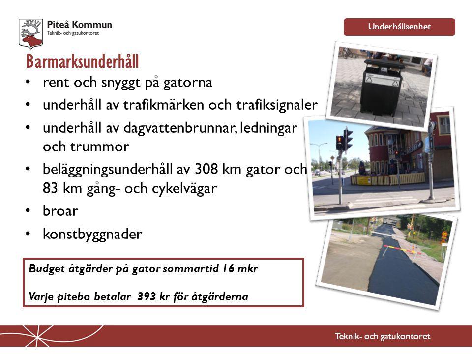Teknik- och gatukontoret Underhållsenhet Barmarksunderhåll • rent och snyggt på gatorna • underhåll av trafikmärken och trafiksignaler • underhåll av