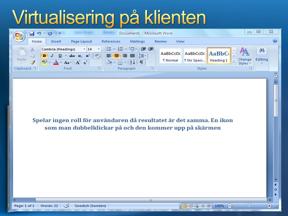 Installerad lokalt C:\Program\Office RemoteApp via Terminal Services Virtuellt via App-V Virtuellt via Windows XP och MED-V