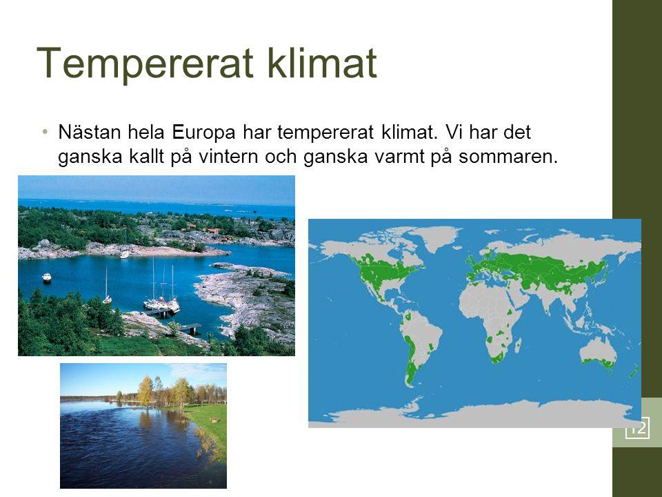 12 Tempererat klimat •Nästan hela Europa har tempererat klimat. Vi har det ganska kallt på vintern och ganska varmt på sommaren.