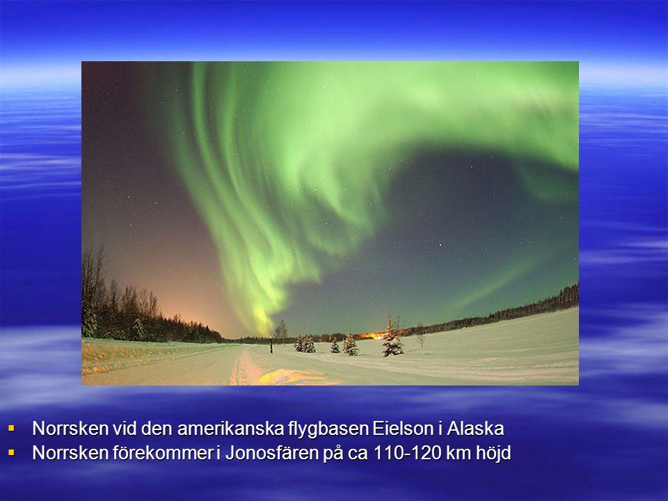  Norrsken vid den amerikanska flygbasen Eielson i Alaska  Norrsken förekommer i Jonosfären på ca 110-120 km höjd