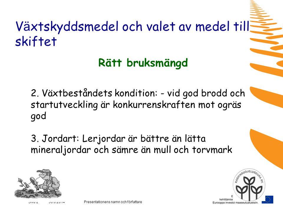 Presentationens namn och författareSivu 2 30.6.2014 V ä xtskyddsmedel och valet av medel till skiftet Rätt bruksmängd 2.
