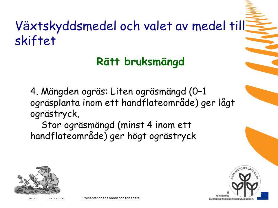 Presentationens namn och författareSivu 3 30.6.2014 V ä xtskyddsmedel och valet av medel till skiftet Rätt bruksmängd 4.
