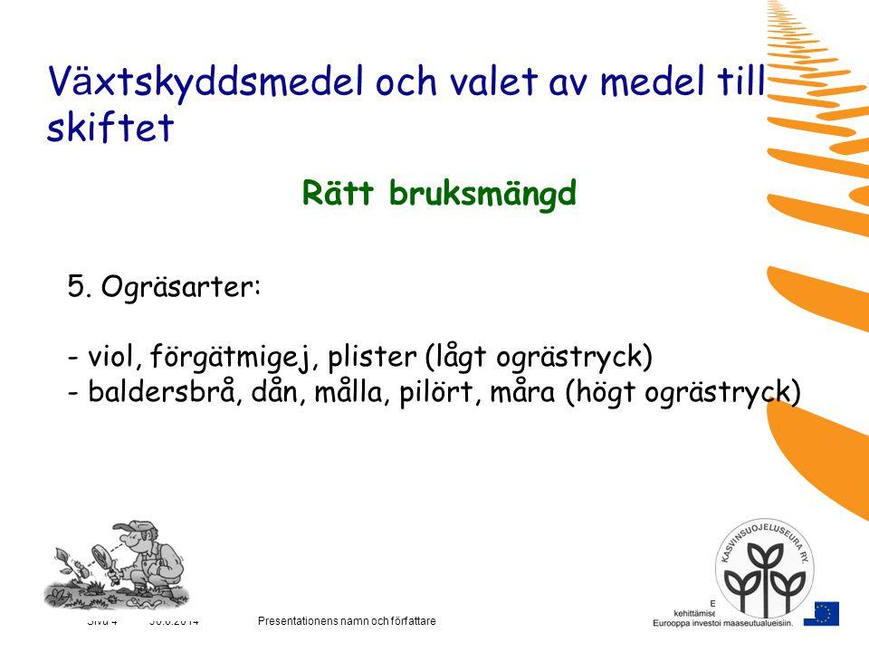 Presentationens namn och författareSivu 4 30.6.2014 V ä xtskyddsmedel och valet av medel till skiftet Rätt bruksmängd 5.