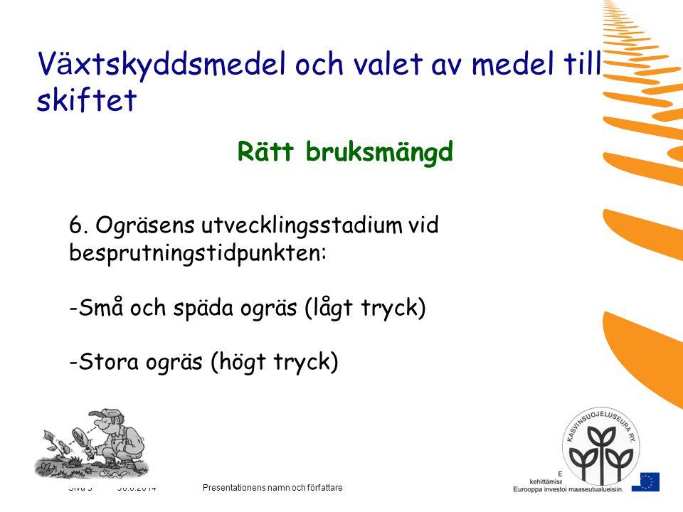Presentationens namn och författareSivu 5 30.6.2014 V ä xtskyddsmedel och valet av medel till skiftet Rätt bruksmängd 6.