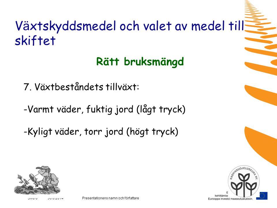 Presentationens namn och författareSivu 6 30.6.2014 V ä xtskyddsmedel och valet av medel till skiftet Rätt bruksmängd 7.
